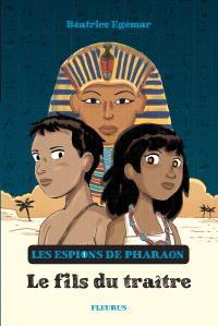 Les espions du pharaon. Volume 1, Le fils du traître