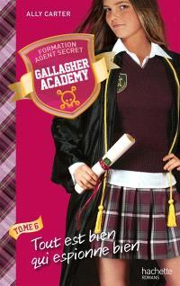 Gallagher academy. Volume 6, Tout est bien qui espionne bien