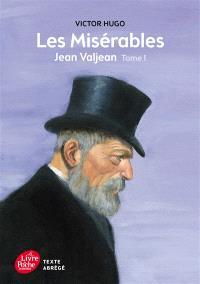 Les misérables. Volume 1, Jean Valjean : texte abrégé