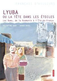 Lyuba ou La tête dans les étoiles : les Roms, de la Roumanie à l'Ile-de-France