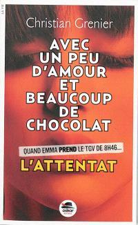 Avec un peu d'amour et beaucoup de chocolat. Volume 1, L'attentat