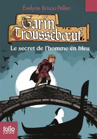 Garin Trousseboeuf, Le secret de l'homme en bleu