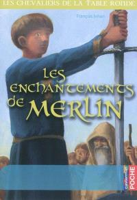 Les chevaliers de la Table ronde. Volume 1, Les enchantements de Merlin