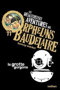 Les désastreuses aventures des orphelins Baudelaire. Volume 11, La grotte Gorgone