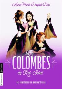 Les colombes du Roi-Soleil. Volume 1, Les comédiennes de monsieur Racine