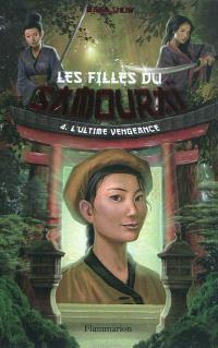 Les filles du samouraï. Volume 4, L'ultime vengeance