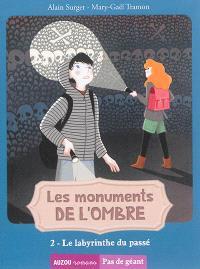 Les monuments de l'ombre. Volume 2, Le labyrinthe du passé