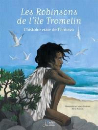 Les robinsons de l'île Tromelin : l'histoire vraie de Tsimiavo
