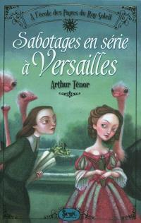 A l'école des pages du Roy-Soleil. Volume 1, Sabotages en série à Versailles