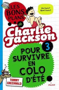 Charlie Jackson. Volume 3, Les bons plans de Charlie Jackson pour survivre en colo d'été
