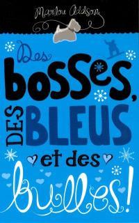 Des bosses, des bleus et des bulles!