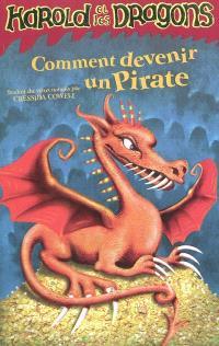 Harold et les dragons. Volume 2, Comment devenir un pirate : par Harold Horrib'Haddock III