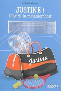 Justine !. Volume 1, L'été de la métamorphose