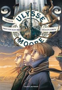 Ulysse Moore. Volume 12, Le club des voyageurs imaginaires