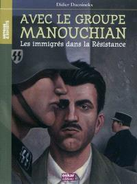 Avec le groupe Manouchian : les immigrés dans la Résistance
