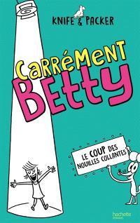Carrément Betty. Volume 2, Le coup des nouilles collantes