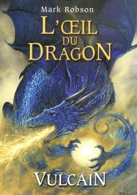 L'oeil du dragon. Volume 1, Vulcain
