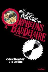 Les désastreuses aventures des orphelins Baudelaire. Volume 4, Cauchemar à la scierie