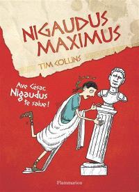 Nigaudus Maximus : ave César, Nigaudus te salue !