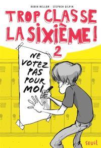 Trop classe, la sixième !. Volume 2, Ne votez pas pour moi !