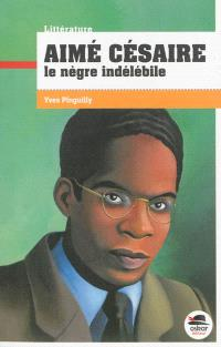 Aimé Césaire : le Nègre indélébile