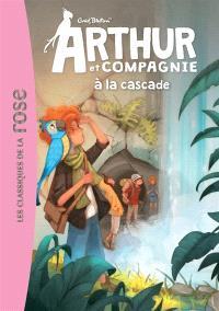 Arthur et compagnie. Volume 5, Arthur et compagnie à la cascade