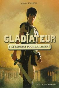 Gladiateur. Volume 1, Le combat pour la liberté