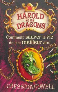 Harold et les dragons. Volume 9, Comment sauver la vie de son meilleur ami