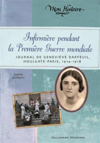 Infirmière pendant la Première Guerre mondiale : journal de Geneviève Darfeuil, Houlgate-Paris : juillet 1914-novembre 1918