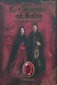 Le grimoire au rubis : l'intégrale. Volume 1, Au temps des enchantements
