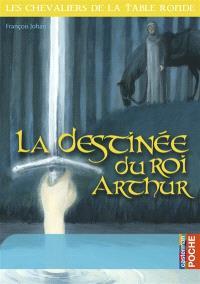 Les chevaliers de la Table ronde. Volume 5, La destinée du roi Arthur