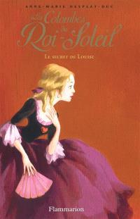 Les colombes du Roi-Soleil. Volume 2, Le secret de Louise
