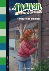 Manon, cavalière et vétérinaire. Volume 3, Panique à la clinique !