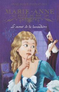 Marie-Anne, fille du roi. Volume 3, Le secret de la lavandière