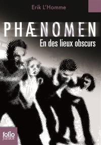 Phaenomen. Volume 3, En des lieux obscurs