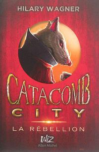 Catacomb city. Volume 2, La rébellion