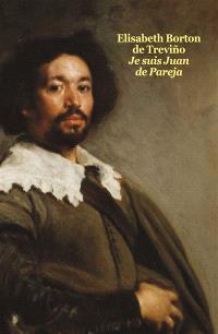 Je suis Juan de Pareja : né esclave à Séville, élève en secret de Velazquez, peintre malgré tout