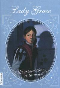 Lady Grace : extraits des journaux intimes de lady Grace Cavendish. Volume 1, Un assassin à la cour