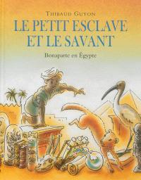 Le petit esclave et le savant : Bonaparte en Egypte