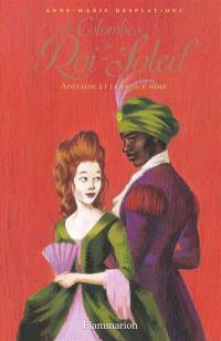 Les colombes du Roi-Soleil. Volume 10, Adélaïde et le prince noir