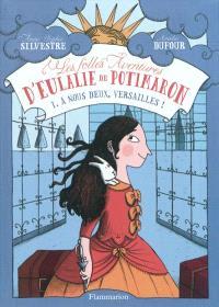 Les folles aventures d'Eulalie de Potimaron. Volume 1, A nous deux, Versailles !