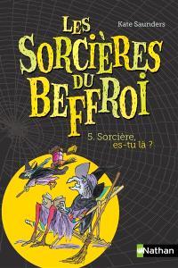 Les sorcières du beffroi. Volume 5, Sorcière, es-tu là ?