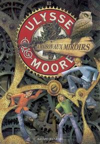 Ulysse Moore. Volume 3, La maison aux miroirs