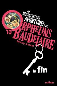 Les désastreuses aventures des orphelins Baudelaire. Volume 13, La fin
