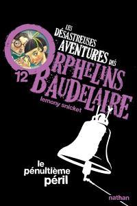 Les désastreuses aventures des orphelins Baudelaire. Volume 12, Le pénultième péril