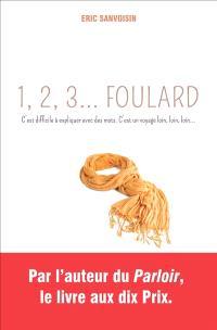 1, 2, 3... foulard : c'est difficile à expliquer avec des mots : c'est un voyage loin, loin, loin...
