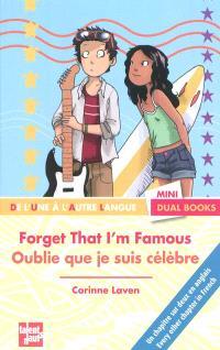 Forget that I'm famous = Oublie que je suis célèbre