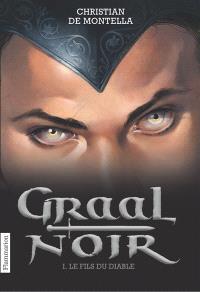 Graal noir. Volume 1, Le fils du diable
