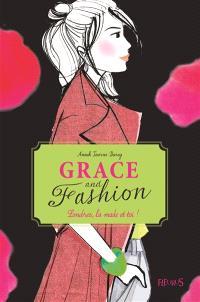Grace and fashion. Volume 2, Londres, la mode... et toi !