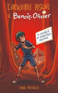 L'incroyable histoire de Benoit-Olivier. Volume 3, Cavale et bobettes brunes